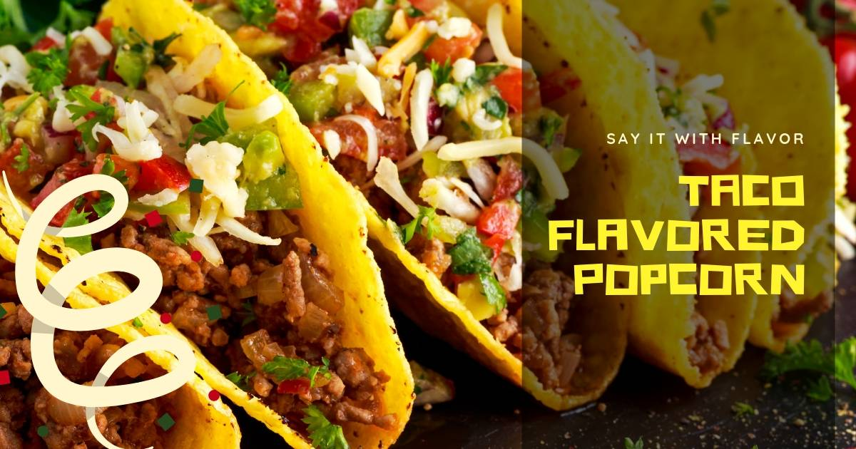 Taco Flavored Popcorn